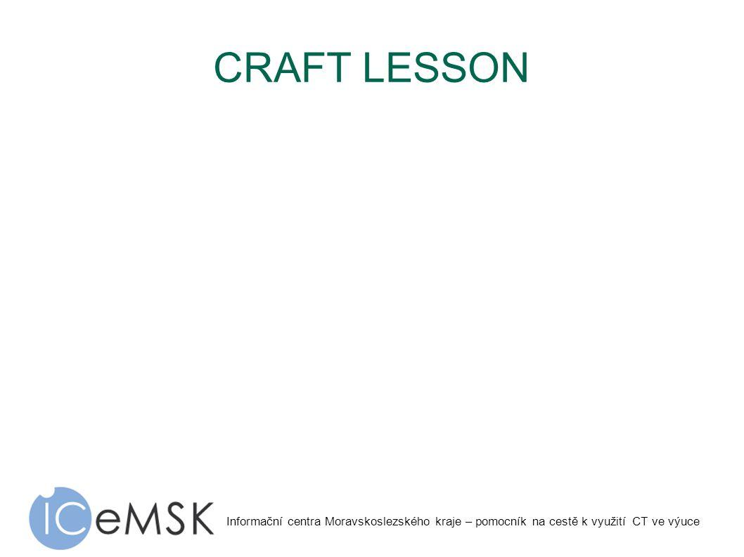 Informační centra Moravskoslezského kraje – pomocník na cestě k využití CT ve výuce CRAFT LESSON