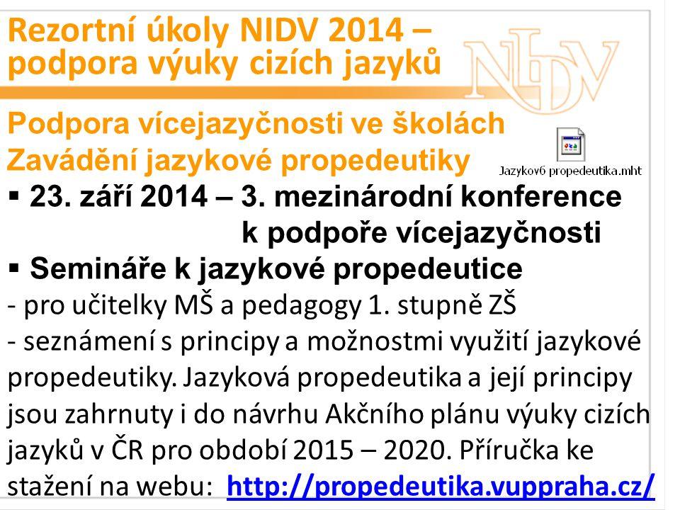 Rezortní úkoly NIDV 2014 – podpora výuky cizích jazyků Podpora vícejazyčnosti ve školách Zavádění jazykové propedeutiky  23.