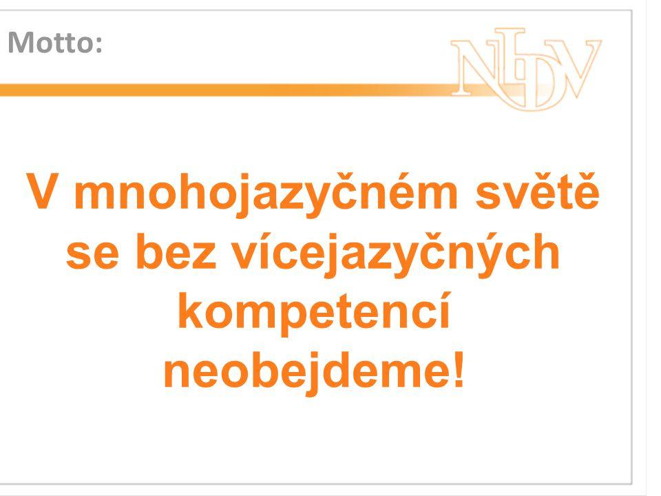 Motto: V mnohojazyčném světě se bez vícejazyčných kompetencí neobejdeme!