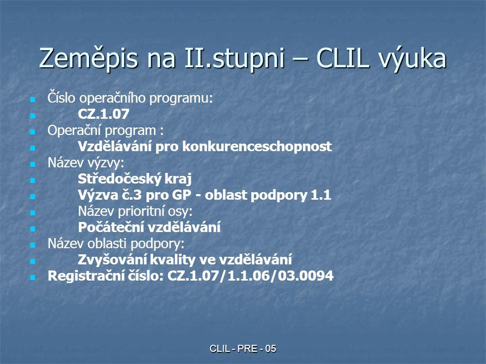 CLIL - PRE - 05 Zeměpis na II.stupni – CLIL výuka Číslo operačního programu: CZ.1.07 Operační program : Vzdělávání pro konkurenceschopnost Název výzvy