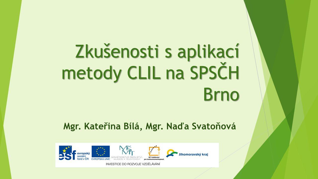Zkušenosti s aplikací metody CLIL na SPSČH Brno Mgr. Kateřina Bílá, Mgr. Naďa Svatoňová