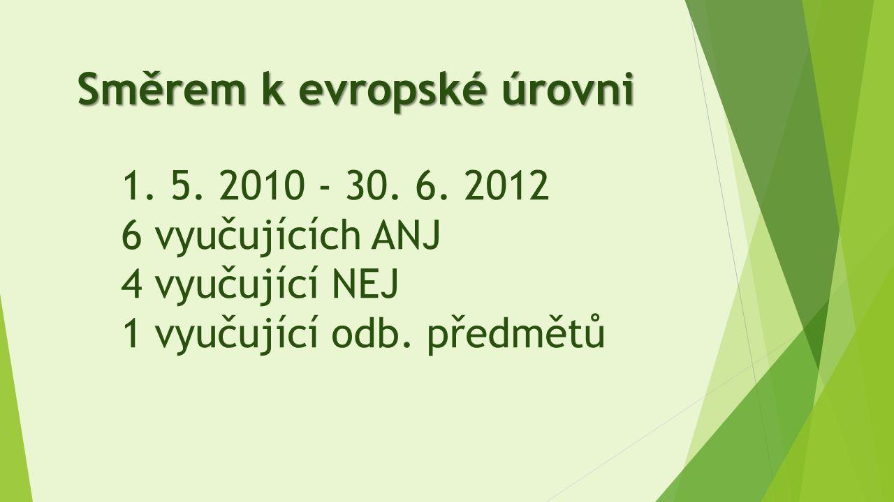 1. 5. 2010 - 30. 6. 2012 6 vyučujících ANJ 4 vyučující NEJ 1 vyučující odb. předmětů Směrem k evropské úrovni