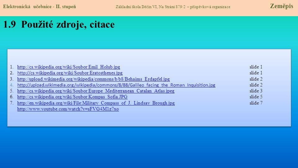 1.9 Použité zdroje, citace 1.http://cs.wikipedia.org/wiki/Soubor:Emil_Holub.jpg slide 1http://cs.wikipedia.org/wiki/Soubor:Emil_Holub.jpg 2.http:// cs
