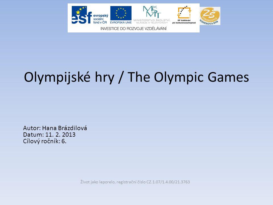 Olympijské hry / The Olympic Games Život jako leporelo, registrační číslo CZ.1.07/1.4.00/21.3763 Autor: Hana Brázdilová Datum: 11. 2. 2013 Cílový ročn