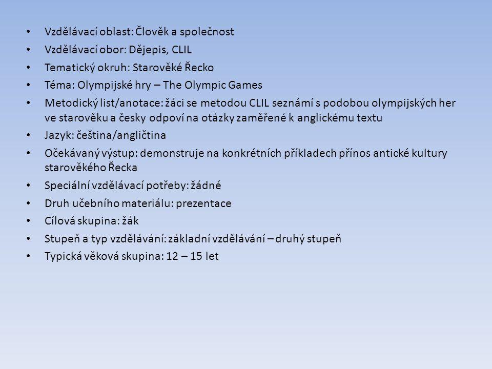 Vzdělávací oblast: Člověk a společnost Vzdělávací obor: Dějepis, CLIL Tematický okruh: Starověké Řecko Téma: Olympijské hry – The Olympic Games Metodi