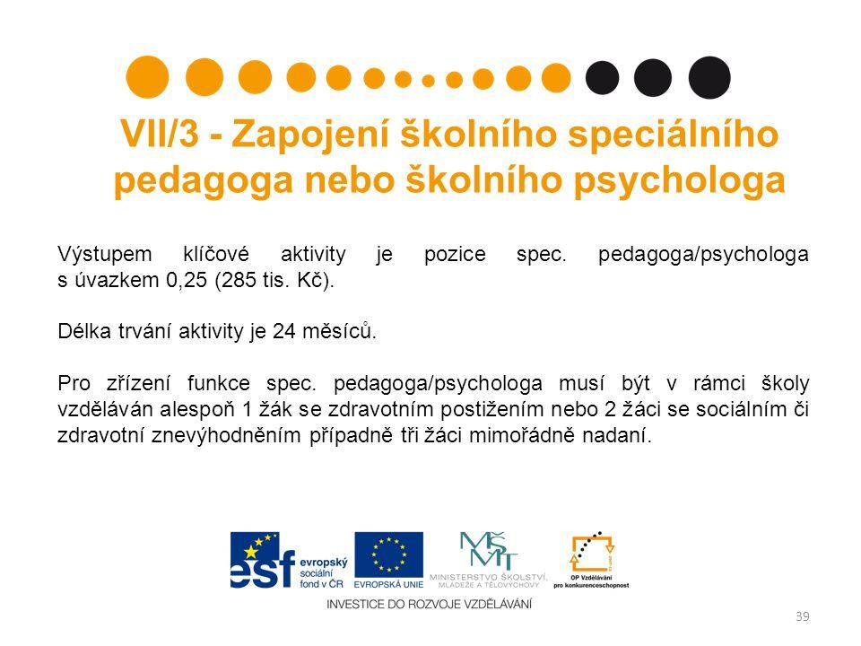 VII/3 - Zapojení školního speciálního pedagoga nebo školního psychologa Výstupem klíčové aktivity je pozice spec.