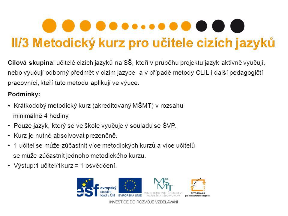 Cílová skupina: učitelé cizích jazyků na SŠ, kteří v průběhu projektu jazyk aktivně vyučují, nebo vyučují odborný předmět v cizím jazyce a v případě metody CLIL i další pedagogičtí pracovníci, kteří tuto metodu aplikují ve výuce.