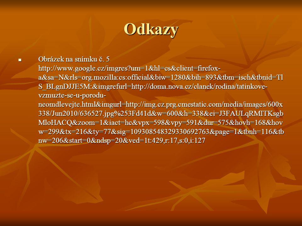 Odkazy Obrázek na snímku č. 5 http://www.google.cz/imgres?um=1&hl=cs&client=firefox- a&sa=N&rls=org.mozilla:cs:official&biw=1280&bih=893&tbm=isch&tbni