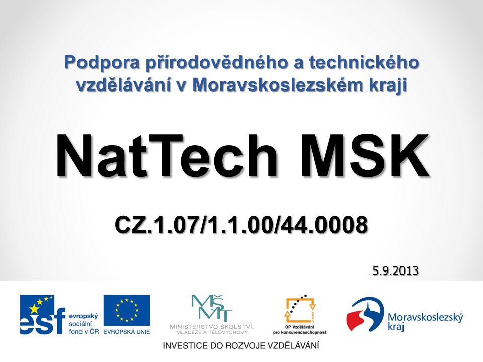 Podpora přírodovědného a technického vzdělávání v Moravskoslezském kraji 21.8.2014 5.9.2013 NatTech MSK CZ.1.07/1.1.00/44.0008