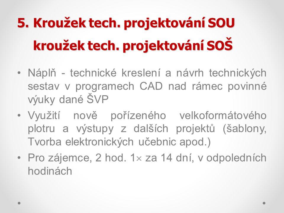 5.Kroužek tech. projektování SOU kroužek tech. projektování SOŠ Náplň - technické kreslení a návrh technických sestav v programech CAD nad rámec povin