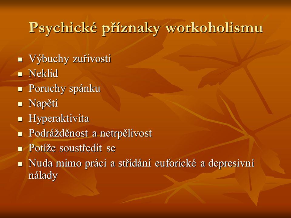 Psychické příznaky workoholismu Výbuchy zuřivosti Výbuchy zuřivosti Neklid Neklid Poruchy spánku Poruchy spánku Napětí Napětí Hyperaktivita Hyperaktiv