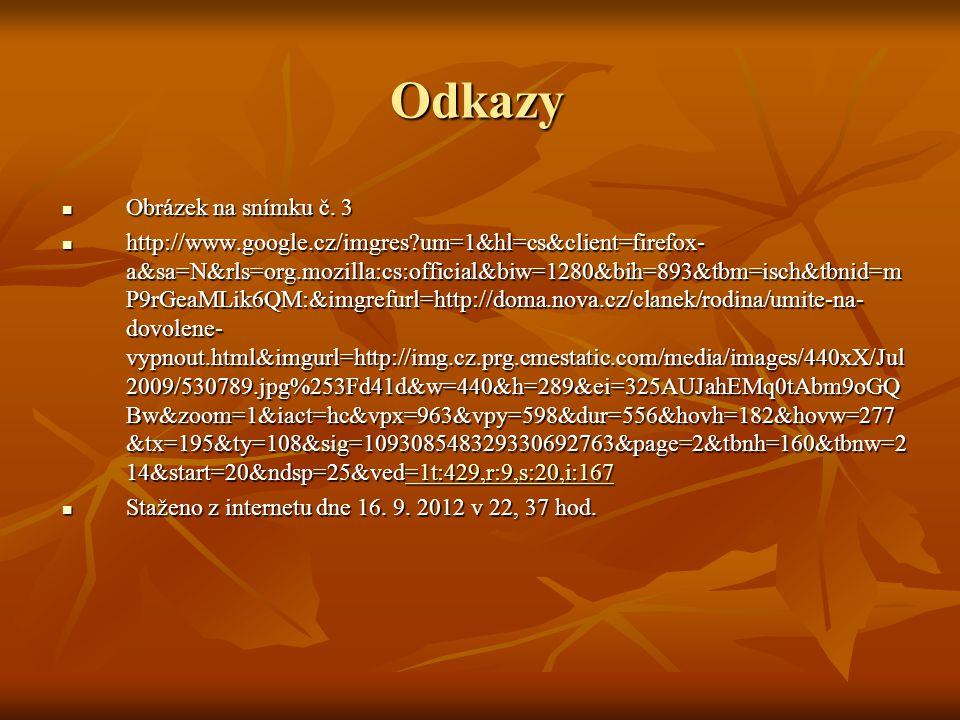 Odkazy Obrázek na snímku č. 3 Obrázek na snímku č. 3 http://www.google.cz/imgres?um=1&hl=cs&client=firefox- a&sa=N&rls=org.mozilla:cs:official&biw=128