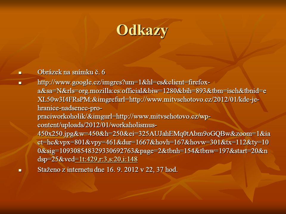 Odkazy Obrázek na snímku č. 6 Obrázek na snímku č. 6 http://www.google.cz/imgres?um=1&hl=cs&client=firefox- a&sa=N&rls=org.mozilla:cs:official&biw=128