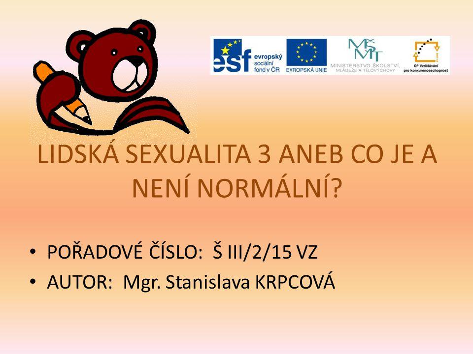 Lidská sexualita 3 aneb Co je a není normální? ZŠ a MŠ tř. Dr. E. Beneše 456 Bohumín