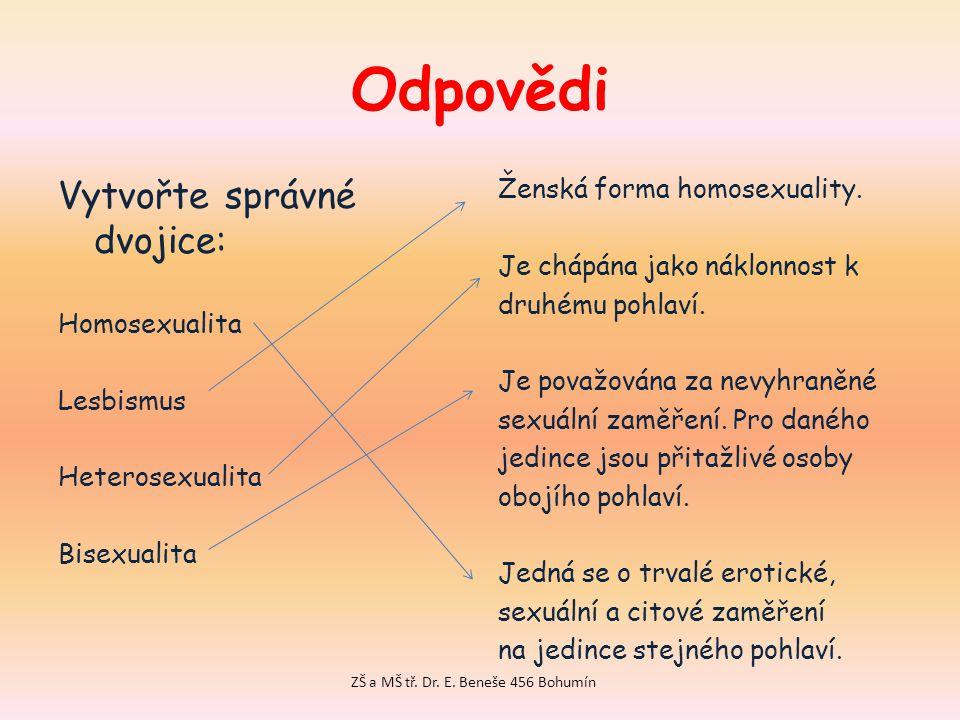 Odpovědi Vytvořte správné dvojice: Homosexualita Lesbismus Heterosexualita Bisexualita Ženská forma homosexuality.
