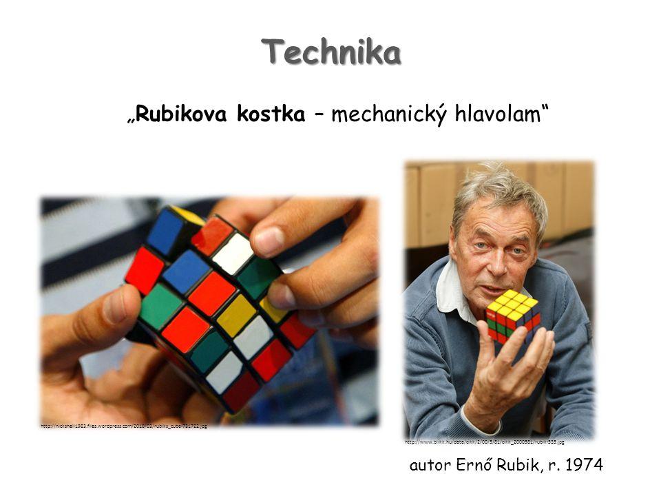 "Technika ""Rubikova kostka – mechanický hlavolam http://nickshell1983.files.wordpress.com/2010/03/rubiks_cube-731722.jpg autor Ernő Rubik, r."