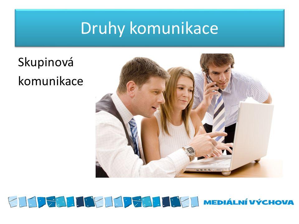 Druhy komunikace Skupinová komunikace