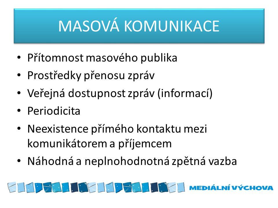 MASOVÁ KOMUNIKACE Přítomnost masového publika Prostředky přenosu zpráv Veřejná dostupnost zpráv (informací) Periodicita Neexistence přímého kontaktu m