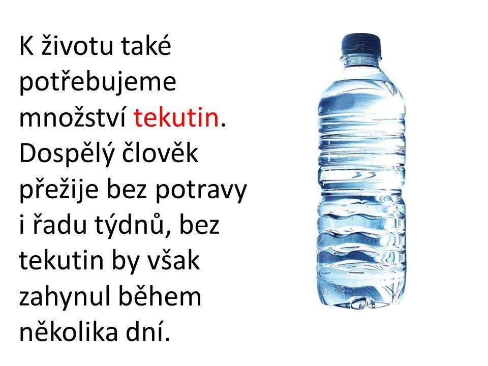 K životu také potřebujeme množství tekutin.