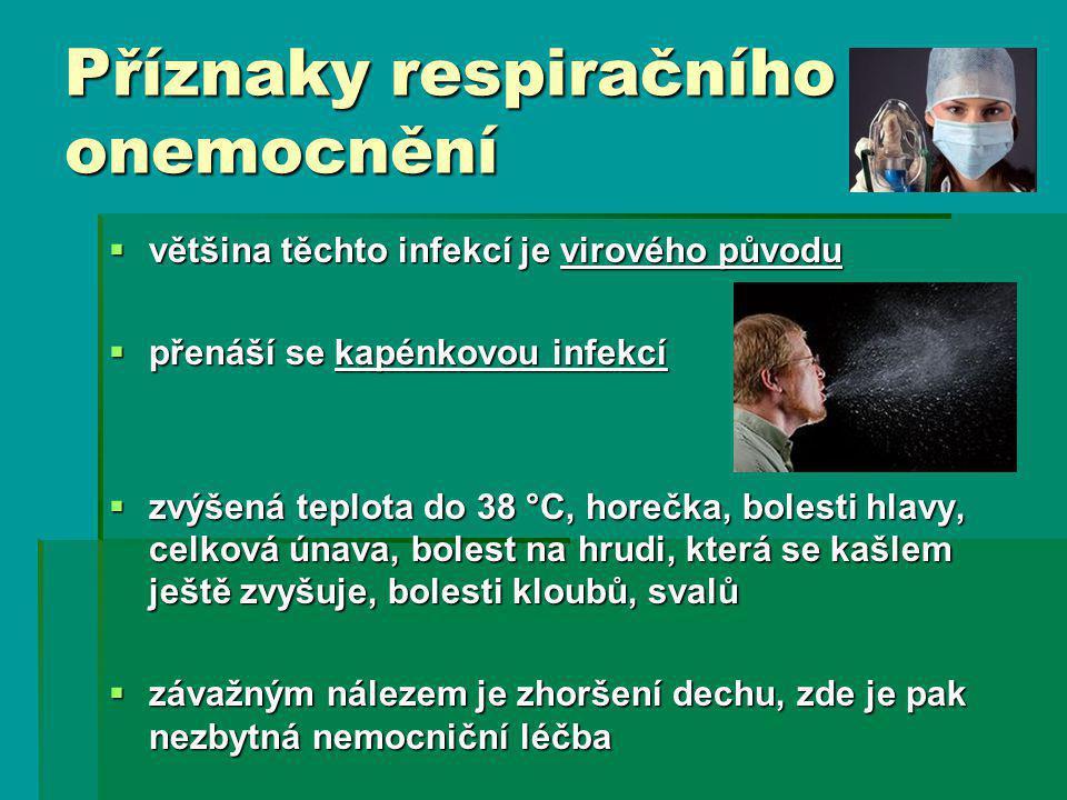 Příznaky respiračního onemocnění  většina těchto infekcí je virového původu  přenáší se kapénkovou infekcí  zvýšená teplota do 38 °C, horečka, bole