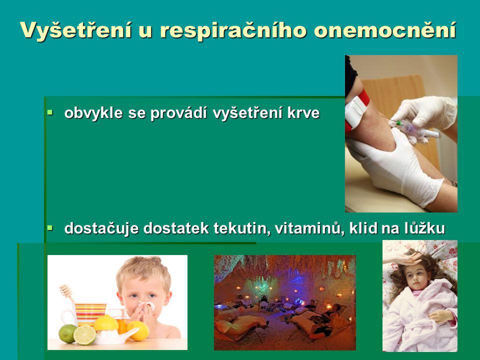 Vyšetření u respiračního onemocnění  obvykle se provádí vyšetření krve  dostačuje dostatek tekutin, vitaminů, klid na lůžku