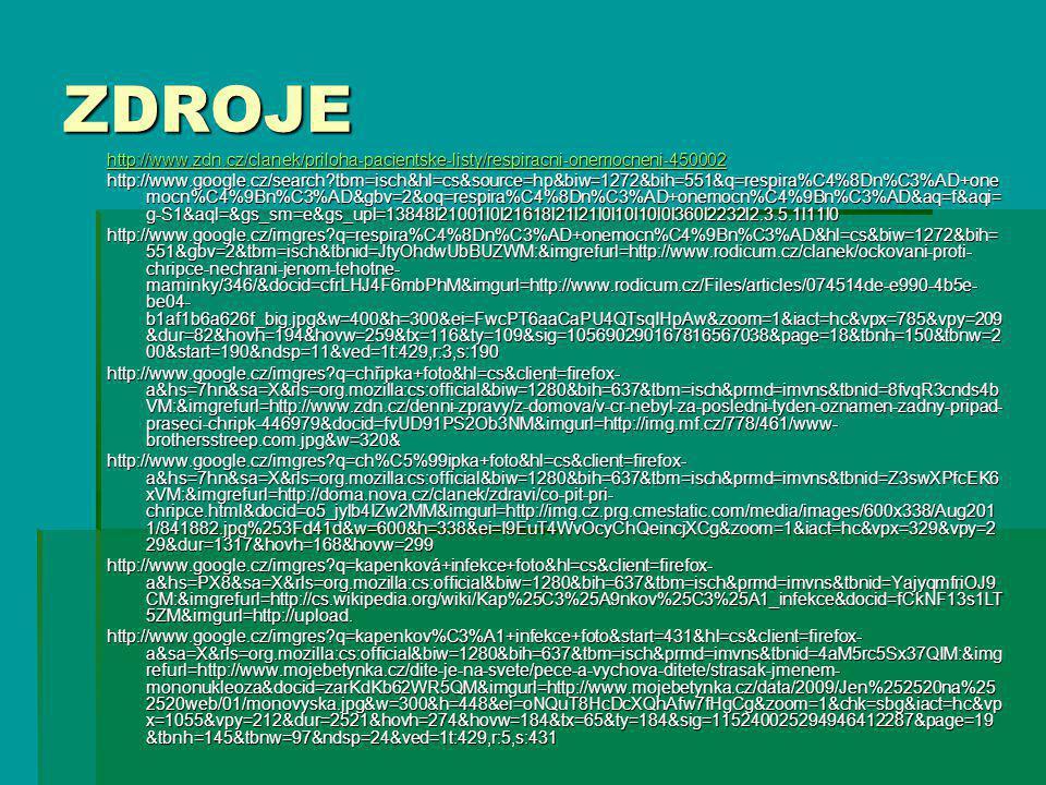 ZDROJE http://www.zdn.cz/clanek/priloha-pacientske-listy/respiracni-onemocneni-450002 http://www.google.cz/search?tbm=isch&hl=cs&source=hp&biw=1272&bi