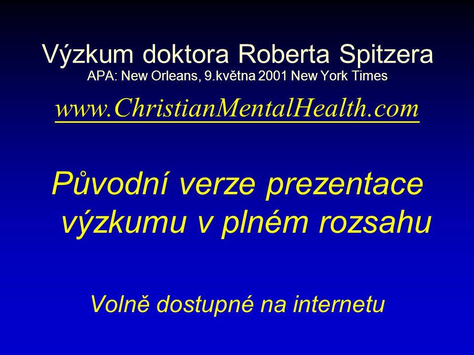 Výzkum doktora Roberta Spitzera APA: New Orleans, 9.května 2001 New York Times www.ChristianMentalHealth.com Původní verze prezentace výzkumu v plném rozsahu Volně dostupné na internetu