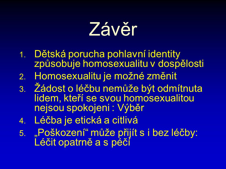Závěr 1. Dětská porucha pohlavní identity způsobuje homosexualitu v dospělosti 2.