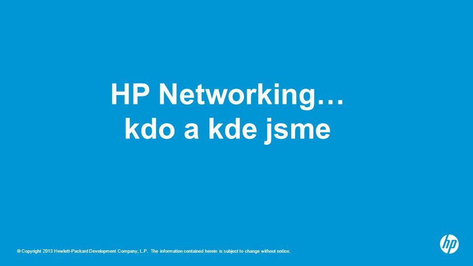 © Copyright 2013 Hewlett-Packard Development Company, L.P. The information contained herein is subject to change without notice. HP Networking… kdo a