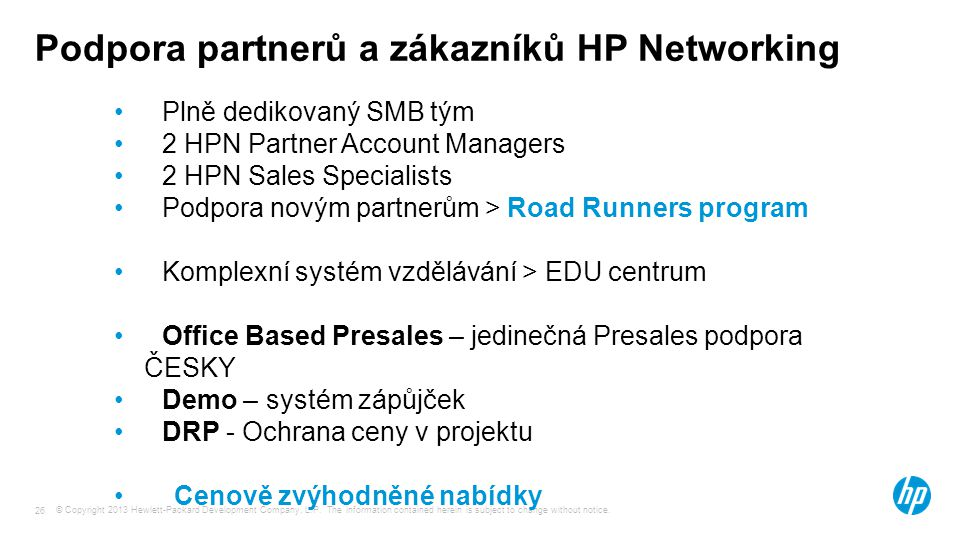 © Copyright 2013 Hewlett-Packard Development Company, L.P. The information contained herein is subject to change without notice. 26 Podpora partnerů a