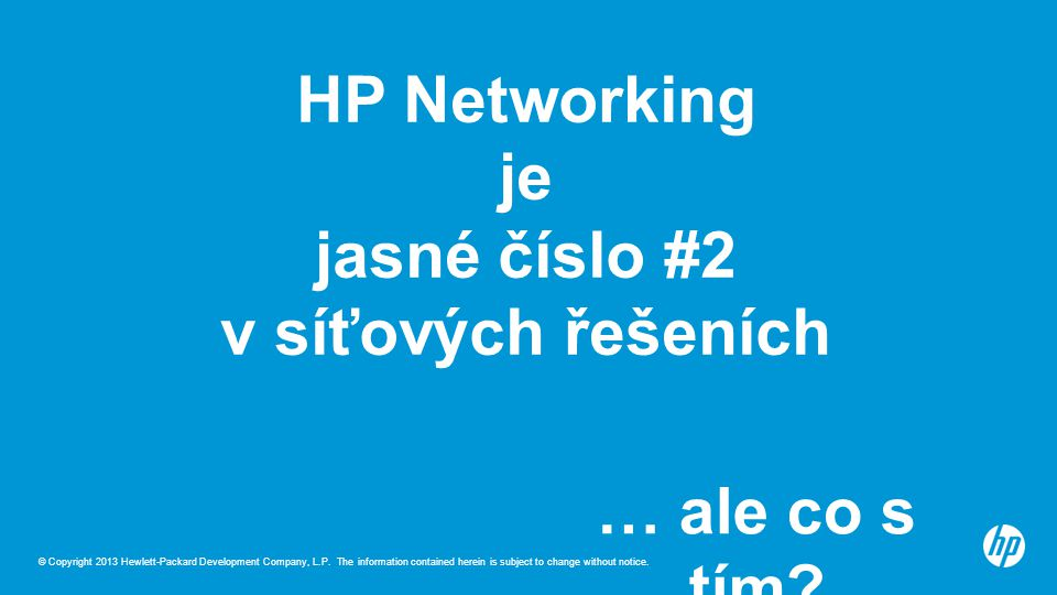 © Copyright 2013 Hewlett-Packard Development Company, L.P. The information contained herein is subject to change without notice. HP Networking je jasn