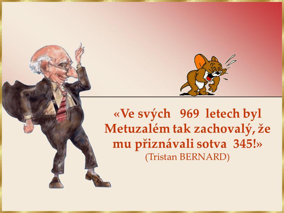 «Kvůli stárnutí není třeba ztratit chuť se smát; Pokud ale zatratíš smích, zestárneš.» (Balzac)