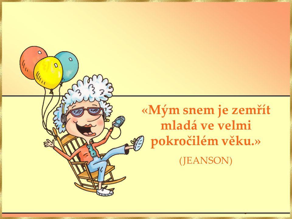 «Věk není důvodem pro to, abychom se dělali starými.» (G. SLATTERY)