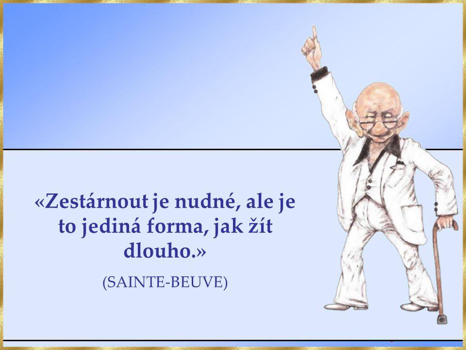 «Zestárnout je nudné, ale je to jediná forma, jak žít dlouho.» (SAINTE-BEUVE)
