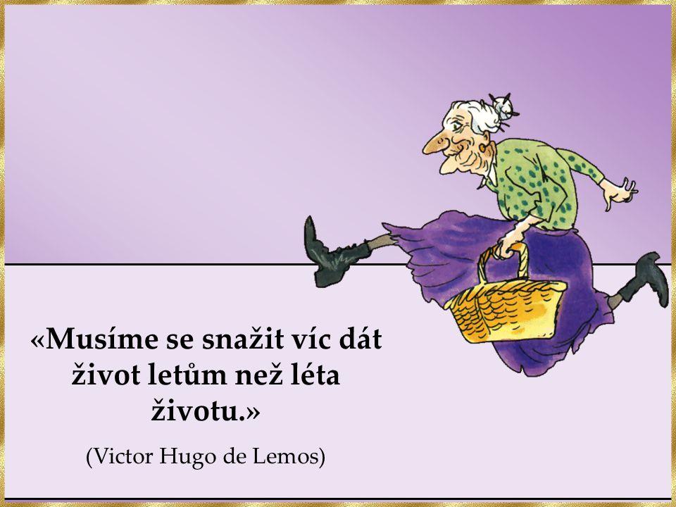 «Musíme se snažit víc dát život letům než léta životu.» (Victor Hugo de Lemos)