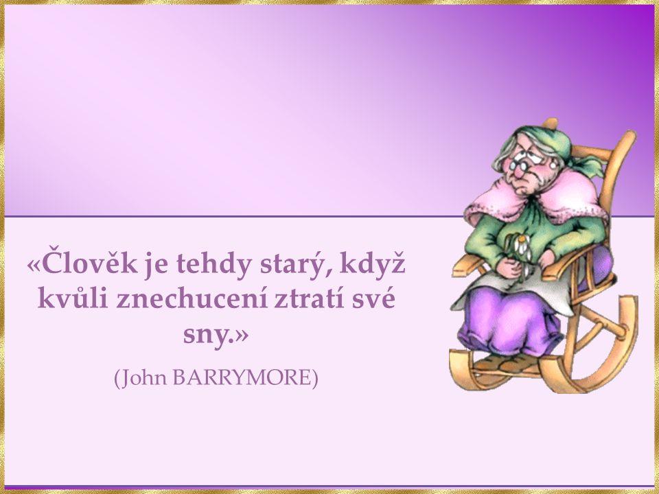 «Člověk je tehdy starý, když kvůli znechucení ztratí své sny.» (John BARRYMORE)