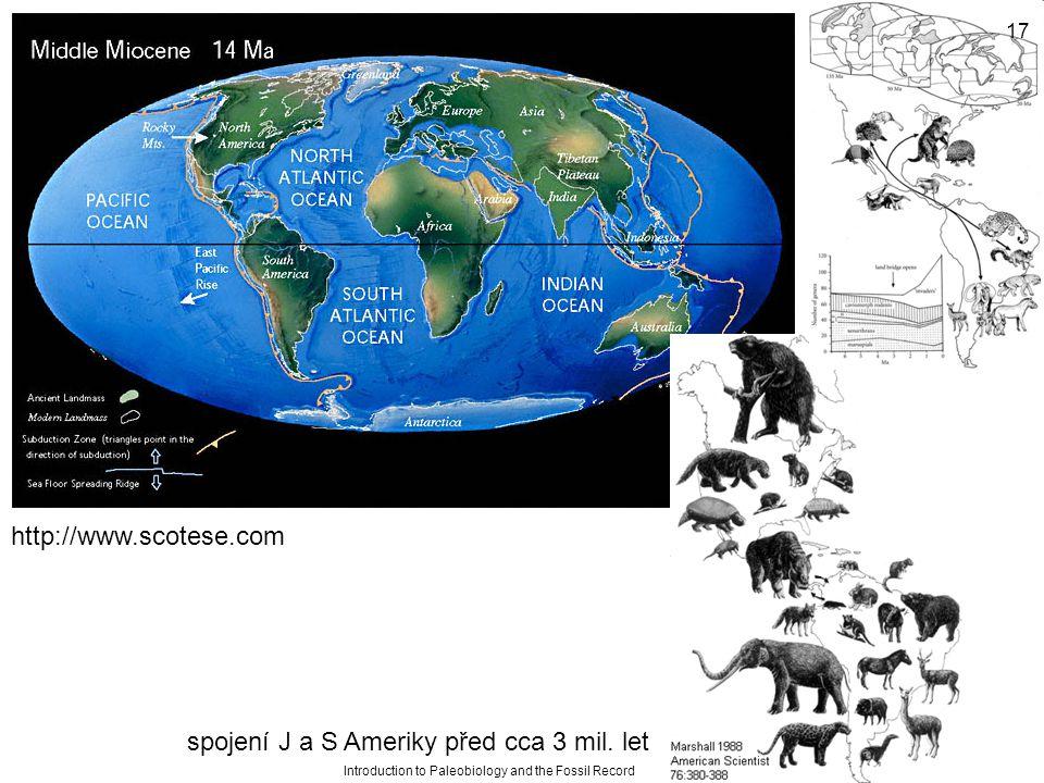 http://www.scotese.com spojení J a S Ameriky před cca 3 mil. let Introduction to Paleobiology and the Fossil Record 17