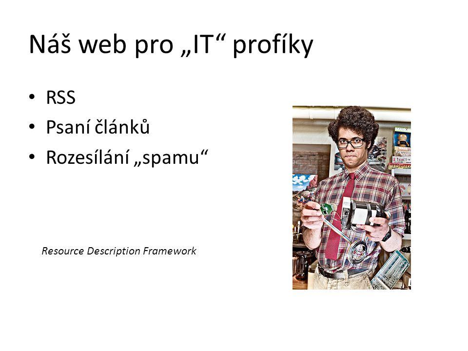 """Náš web pro """"IT profíky RSS Psaní článků Rozesílání """"spamu Resource Description Framework"""
