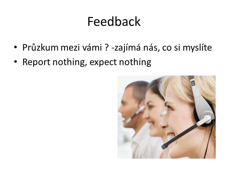 Průzkum mezi vámi ? -zajímá nás, co si myslíte Report nothing, expect nothing Feedback