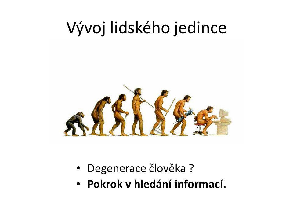 Vývoj lidského jedince Degenerace člověka ? Pokrok v hledání informací.