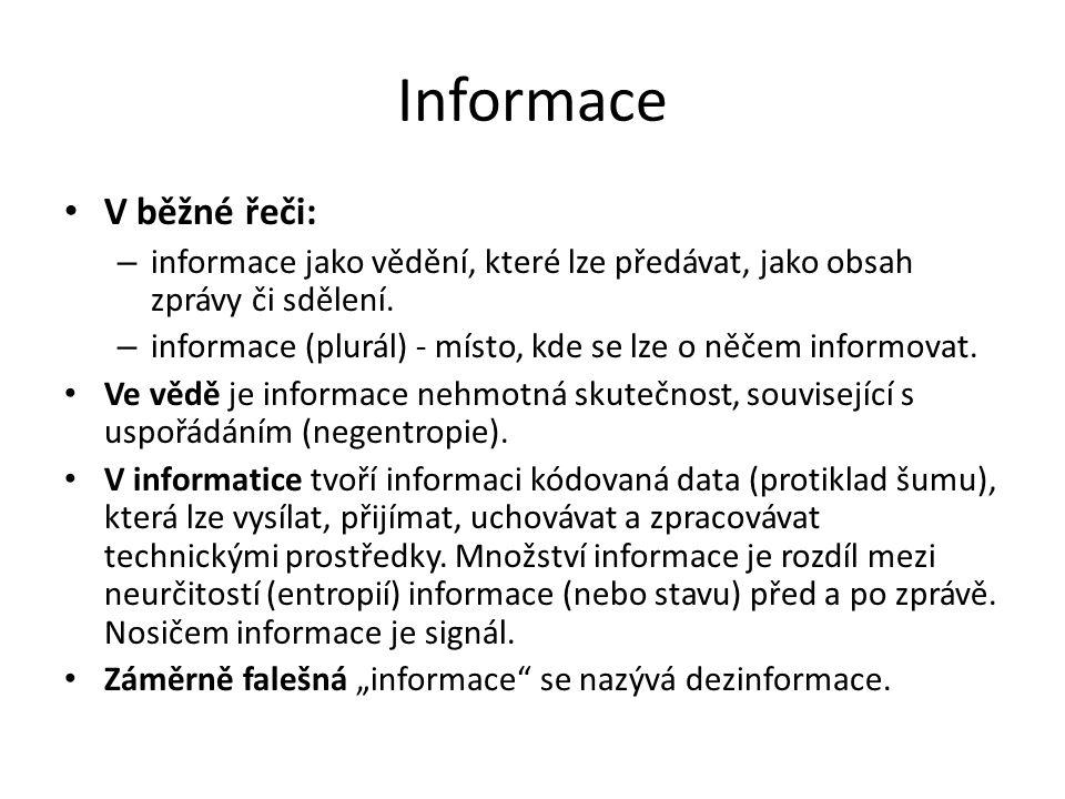 Informace V běžné řeči: – informace jako vědění, které lze předávat, jako obsah zprávy či sdělení.