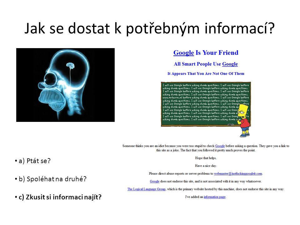 Jak se dostat k potřebným informací. a) Ptát se. b) Spoléhat na druhé.