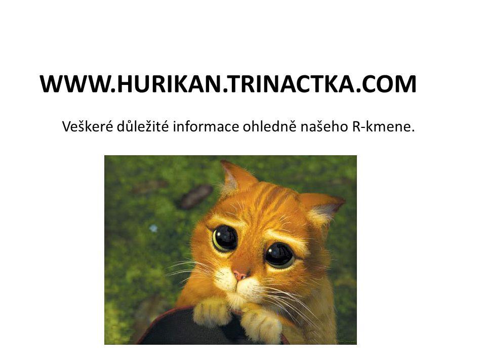 WWW.HURIKAN.TRINACTKA.COM Veškeré důležité informace ohledně našeho R-kmene.