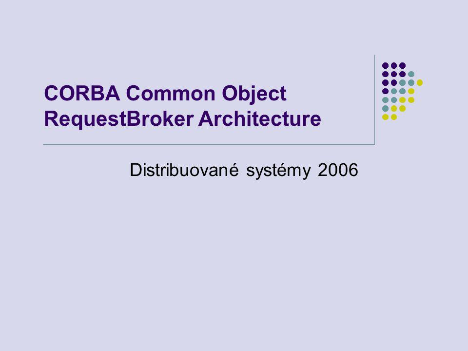 4.11.2007Distribuované systémy - CORBA22 Typy služeb naming service – označování objektů jmény, mapování na ID objektu property service – základní prostředky pro popis objektů, popisováno párem (atribut, hodnota), popisuje objekt, není stavem objektu trading service – dovoluje objektu nabízet co umí (prostřednictvím definice rozhraní), dovoluje klientům vyhledávat služby persistence service – prostředky pro uložení informace na disk ve formě paměťových objektů