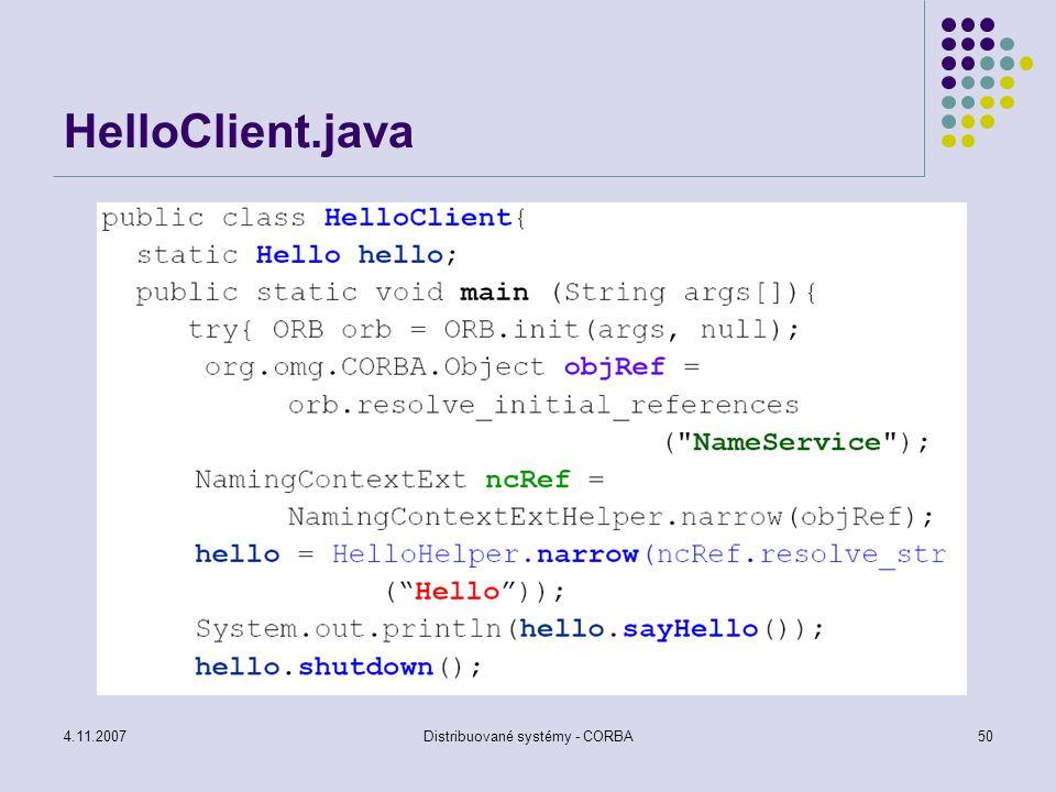 4.11.2007Distribuované systémy - CORBA50 HelloClient.java