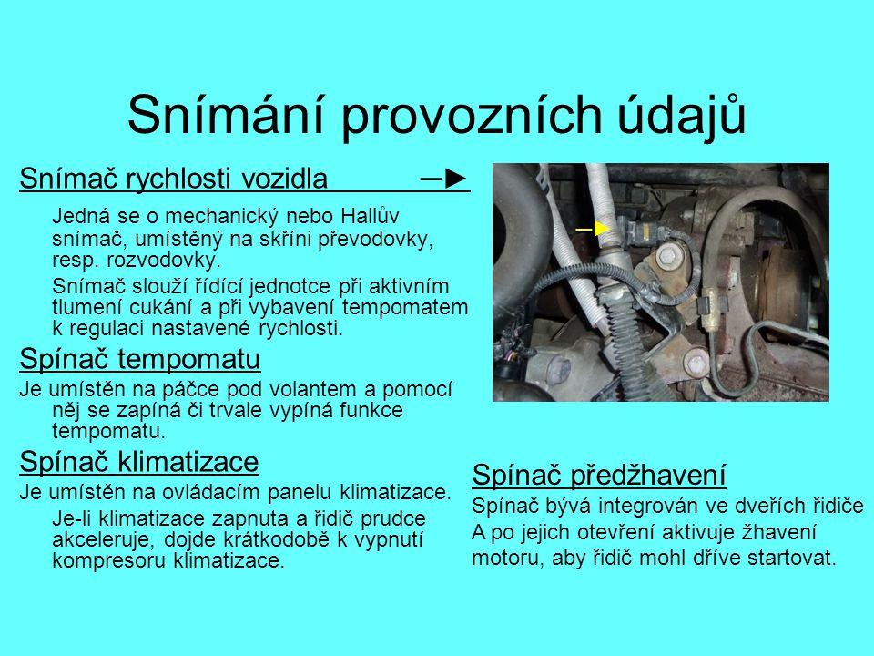 Snímání provozních údajů Snímač rychlosti vozidla ─► Jedná se o mechanický nebo Hallův snímač, umístěný na skříni převodovky, resp. rozvodovky. Snímač