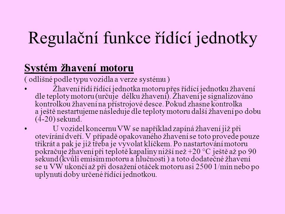 Regulační funkce řídící jednotky Systém žhavení motoru ( odlišné podle typu vozidla a verze systému ) Žhavení řídí řídící jednotka motoru přes řídící