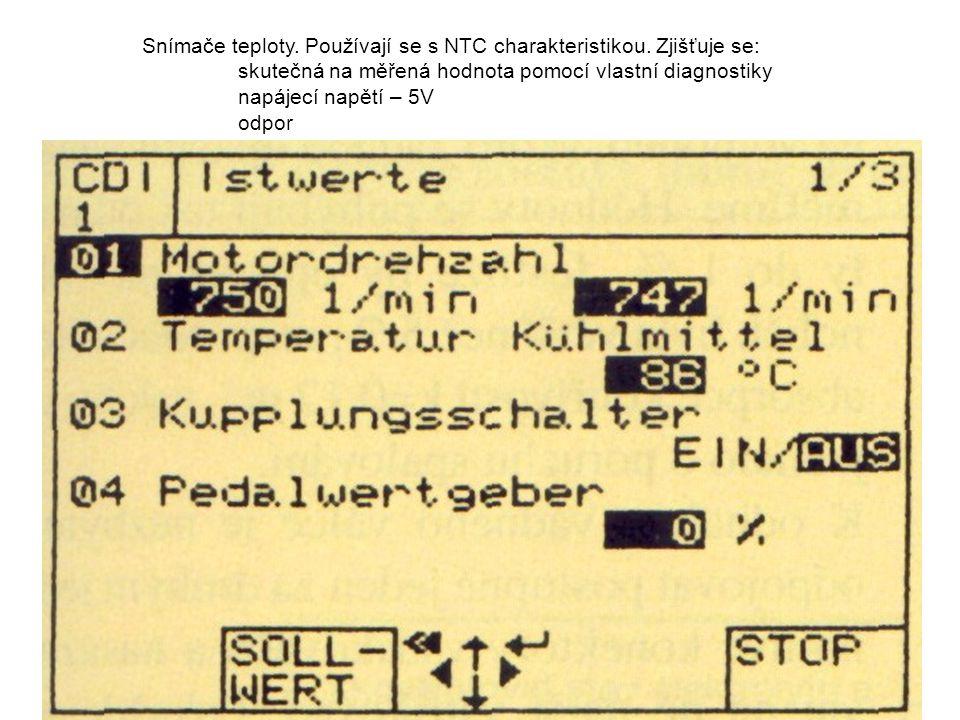 Snímače teploty. Používají se s NTC charakteristikou. Zjišťuje se: skutečná na měřená hodnota pomocí vlastní diagnostiky napájecí napětí – 5V odpor