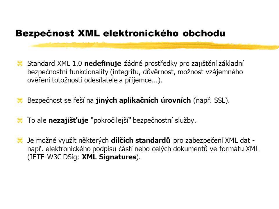 Bezpečnost XML elektronického obchodu zStandard XML 1.0 nedefinuje žádné prostředky pro zajištění základní bezpečnostní funkcionality (integritu, důvě