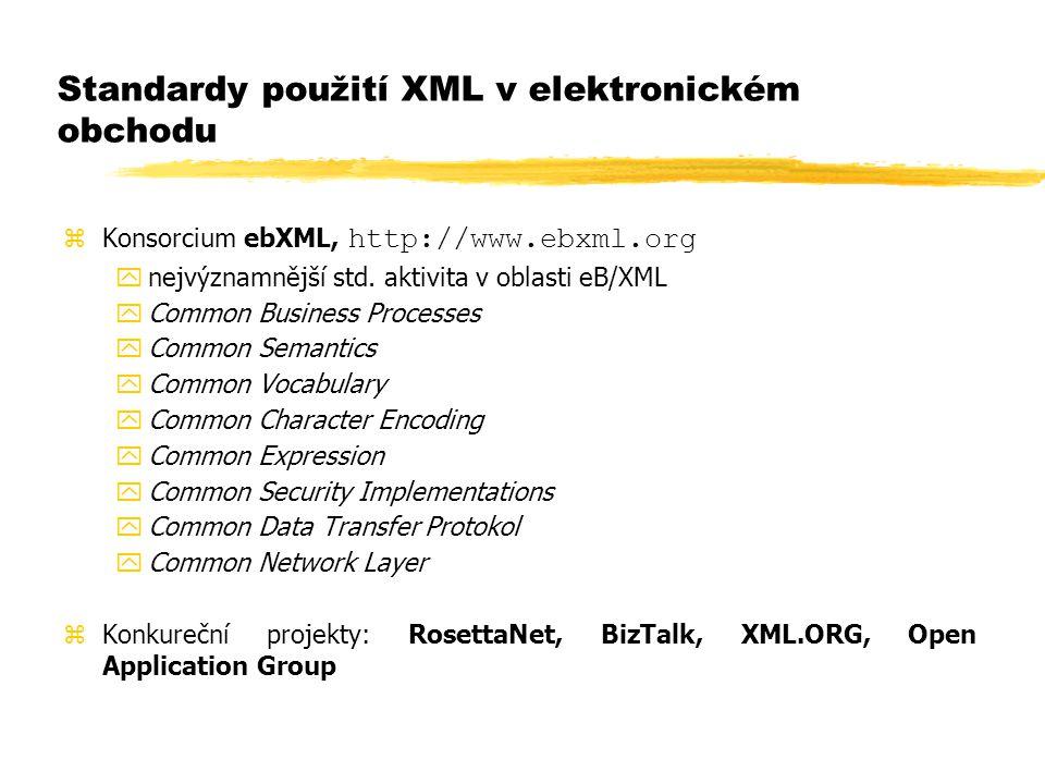 Standardy použití XML v elektronickém obchodu  Konsorcium ebXML, http://www.ebxml.org ynejvýznamnější std. aktivita v oblasti eB/XML yCommon Business